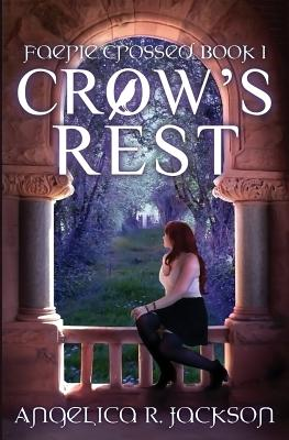 Crow's Rest: Faerie Crossed Book 1 - Jackson, Angelica R