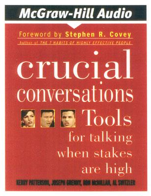 Crucial Conversations: Tools for Talking When Stakes Are High - Patterson, Kerry, and Grenny, Joseph, and McMillian, Ron