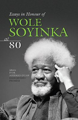 Crucible of the Ages, Wole Soyinka at 80: Essays in Honour of African Literary and Cultural Studies - Agyeman-Duah, Ivor, and Promise, Ogochukwu (Editor)