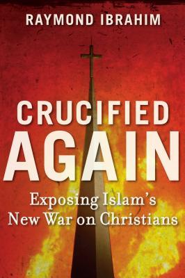 Crucified Again: Exposing Islam's New War on Christians - Ibrahim, Raymond