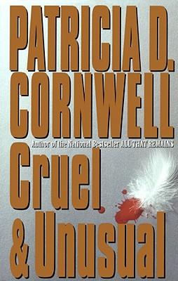 Cruel and Unusual: Scarpetta 4 - Cornwell, Patricia