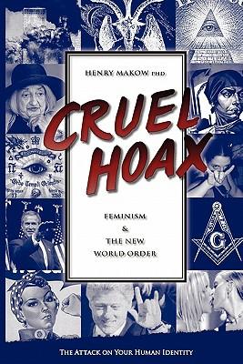 Cruel Hoax: Feminism & the New World Order - Makow, Henry