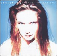 Cruel Inventions - Sam Phillips