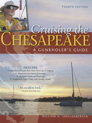 Cruising the Chesapeake: A Gunkholer's Guide - Shellenberger, William H