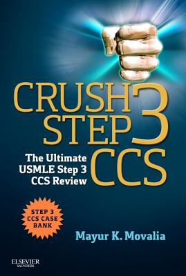 Crush Step 3 CCS: The Ultimate USMLE Step 3 CCS Review - Movalia, Mayur