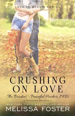 Crushing on Love (the Bradens at Peaceful Harbor): Shannon Braden - Foster, Melissa
