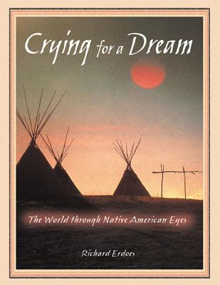 Crying for a Dream: The World Through Native American Eyes - Erdoes, Richard