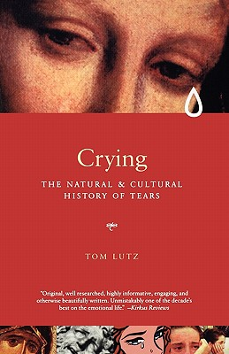 Crying: The Natural and Cultural History of Tears - Lutz, Tom