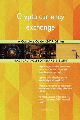 Crypto currency exchange A Complete Guide - 2019 Edition - Blokdyk, Gerardus