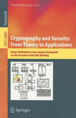 Cryptography and Security: From Theory to Applications: Essays Dedicated to Jean-Jacques Quisquater on the Occasion of His 65th Birthday - Naccache, David (Editor)