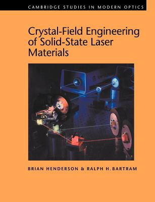 Crystal-Field Engineering of Solid-State Laser Materials - Henderson, Brian, and Bartram, Ralph H, and Knight, P L (Editor)