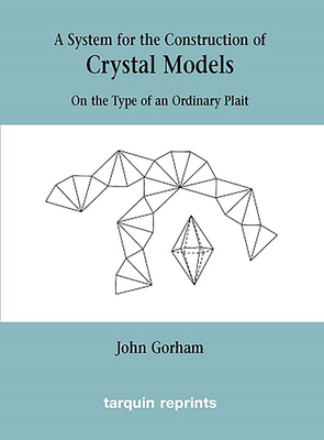 Crystal Models On the Type of an Ordinary Plait - Gorham, John,, and Sharp, John, (Editor)
