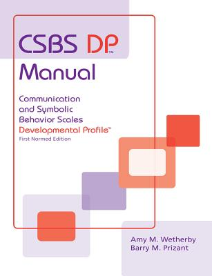 CSBS DP Manual: Csbs Dp Manual: Communication and Symbolic Behavior Scales Developmental Profile (CSBS DP) - Wetherby, Amy M., and Prizant, Barry M.
