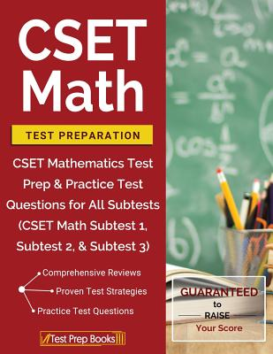 CSET Math Test Preparation: CSET Mathematics Test Prep & Practice Test Questions for All Subtests (CSET Math Subtest 1, Subtest 2, & Subtest 3) - Test Prep Books