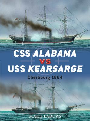 CSS Alabama vs USS Kearsarge: Cherbourg 1864 - Lardas, Mark