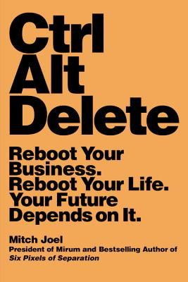 Ctrl Alt Delete: Reboot Your Business. Reboot Your Life. Your Future Depends on It. - Joel, Mitch