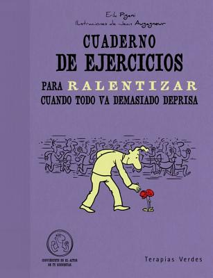 Cuaderno de Ejercicios Para Ralentizar Cuando Todo Va Demasiado Deprisa - Pigani, Erik