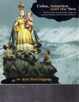Cuba, America and the Sea: The Story of the Immigrant Boat Analuisa and 500 Years If History Between Cuba and America - Roorda, Eric Paul