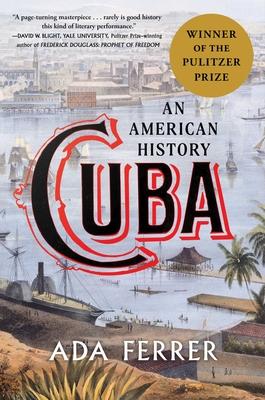 Cuba: An American History - Ferrer, Ada, Dr.