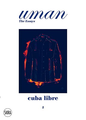 Cuba Libre: Elegance Under the Sun. Uman. the Essays 2 - Foulkes, Nick, and Angeloni, Umberto (From an idea by)