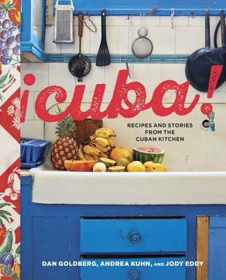 Cuba!: Recipes and Stories from the Cuban Kitchen - Goldberg, Dan, and Kuhn, Andrea, and Eddy, Jody