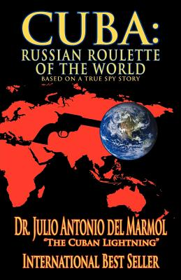 Cuba: Russian Roulette of the World - Del Marmol, Julio Antonio, Dr., and Del Marmol, Dr Julio Antonio
