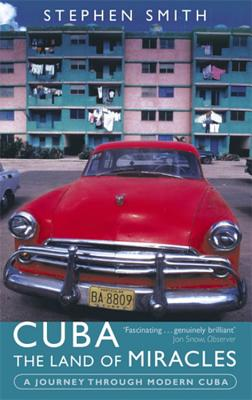 Cuba: The Land of Miracles: A Journey Through Modern Cuba - Smith, Stephen, Prof.