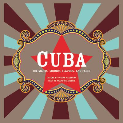 Cuba: The Sights, Sounds, Flavors, and Faces - Hausherr, Pierre (Photographer), and Missen, Francois