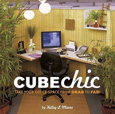 Cube Chic: Take Your Office Space from Drab to Fab! - Moore, Kelley