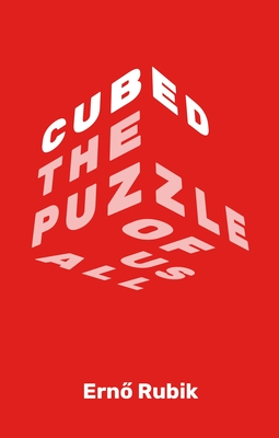 Cubed: The Puzzle of Us All - Rubik, Erno
