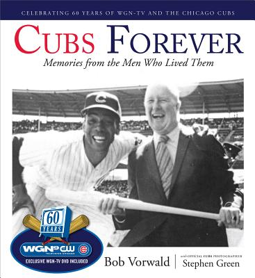 Cubs Forever: Memories from the Men Who Lived Them - Vorwald, Bob