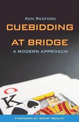 Cuebidding at Bridge: A Modern Approach - Rexford, Ken, and Manley, Brent (Foreword by)