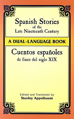 Cuentos Espanoles de Fines del Siglo XIX: A Dual-Language Book - Appelbaum, Stanley (Editor)