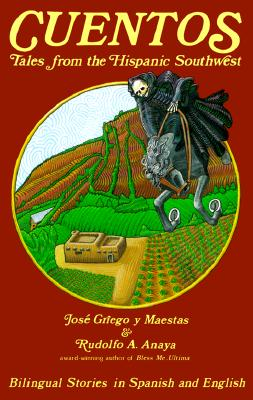 Cuentos: Tales from the Hispanic Southwest: Tales from the Hispanic Southwest - Anaya, Rudolfo a, and Jose, Griego Y Maestas, and Griego Y Maestas, Jose