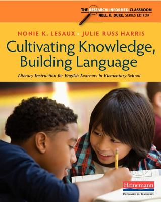 Cultivating Knowledge, Building Language: Literacy Instruction for English Learners in Elementary School - Lesaux, Nonie K, PhD, and Duke, Nell K (Editor), and Harris, Julie Russ