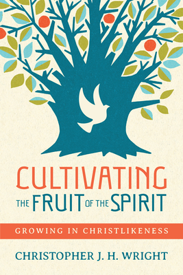 Cultivating the Fruit of the Spirit: Growing in Christlikeness - Wright, Christopher J H
