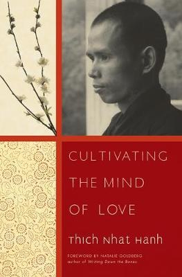 Cultivating the Mind of Love - Nhat Hanh, Thich, and Goldberg, Natalie