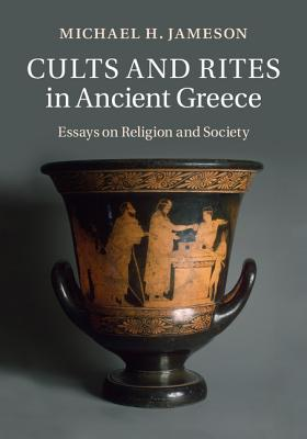 Cults and Rites in Ancient Greece: Essays on Religion and Society - Jameson, Michael H