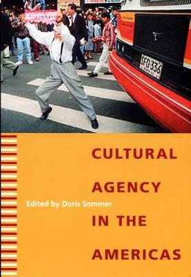 Cultural Agency in the Americas - Sommer, Doris (Editor)