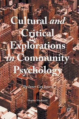 Cultural and Critical Explorations in Community Psychology: The Inner City Intern - MacDonald, Heather, (Te