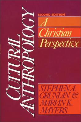 Cultural Anthropology: A Christian Perspective - Grunlan, Stephen A, and Mayers, Marvin K