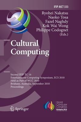 Cultural Computing: Second Ifip Tc 14 Entertainment Computing Symposium, Ecs 2010, Held as Part of Wcc 2010, Brisbane, Australia, September 20-23, 2010, Proceedings - Nakatsu, Ryohei (Editor), and Tosa, Naoko (Editor), and Naghdy, Fazel (Editor)