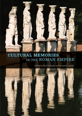 Cultural Memories in the Roman Empire - Galinsky, Karl (Editor), and Lapatin, Kenneth (Editor), and Alcock, Susan (Contributions by)