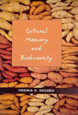 Cultural Memory and Biodiversity - Nazarea, Virginia D
