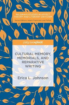 Cultural Memory, Memorials, and Reparative Writing - Johnson, Erica L