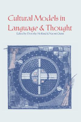 Cultural Models in Language and Thought - Holland, Dorothy (Editor), and Quinn, Naomi (Editor)