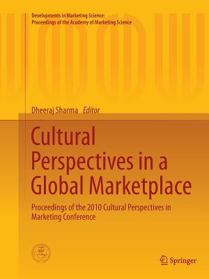 Cultural Perspectives in a Global Marketplace: Proceedings of the 2010 Cultural Perspectives in Marketing Conference - Sharma, Dheeraj, Dr. (Editor)