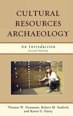 Cultural Resources Archaeology: An Introduction - Neumann, Thomas W, and Sanford, Robert M, and Harry, Karen G