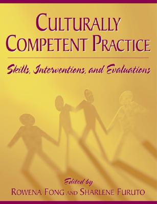 Culturally Competent Practice: Skills, Interventions, and Evaluations - Fong, Rowena, Ed.D, and Furuto, Sharlene B C L