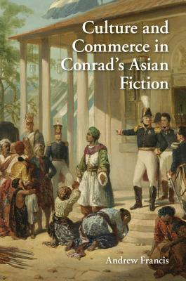 Culture and Commerce in Conrad's Asian Fiction - Francis, Andrew
